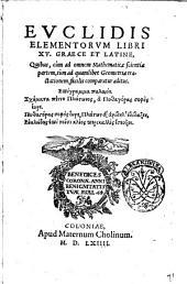 Euclidis Elementorum libri 15. Graece et Latine, quibus, cum ad omnem mathematicae scientiae partem, tum ad quamlibet geometriae tractationem, facilis comparatur aditus