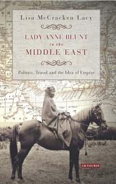 Lady Anne Blunt in the Middle East: Travel, Politics and the Idea of Empire