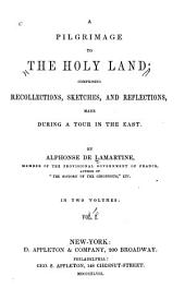 A Pilgrimage to the Holy Land: Comprising Recollections, Sketches, and Reflections, Made During a Tour in the East, Volume 1