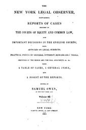 The New-York Legal Observer: Containing Reports of Cases Decided in the Courts of Equity and Common Law, and Important Decisions in the English Courts : Also, Articles on Legal Subjects ... : with a Table of Cases, a General Index, and a Digest of the Reports, Volume 3