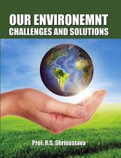 Our Environment: Challenges and Solutions