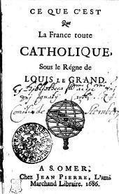 Ce que c'est que la France toute Catholique, sous le regne de Louis le Grand