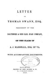 Letter of Thomas Swann, Esq. President of the Baltimore & Ohio Rail Road Company, on the claim of A.J. Marshall, Esq. of Va. with accompanying documents