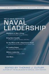 The U.S. Naval Institute on Naval Leadership: The U.S. Naval Institute Wheel Book Series
