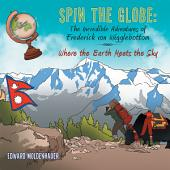 Spin the Globe: the Incredible Adventures of Frederick Von Wigglebottom: Where the Earth Meets the Sky