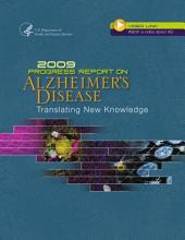 Progress Report on Alzheimer's Disease (2009); Translating New Knowledge