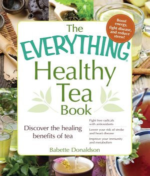 The Everything Healthy Tea Book PDF