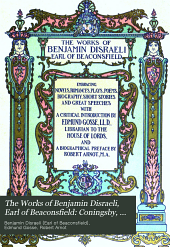 The Works of Benjamin Disraeli, Earl of Beaconsfield: Coningsby, v. 2. Selected speeches