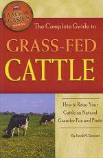 The Complete Guide to Grass-Fed Cattle