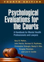 Psychological Evaluations for the Courts, Fourth Edition: A Handbook for Mental Health Professionals and Lawyers, Edition 4