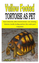 Yellow Footed Tortoise as Pet