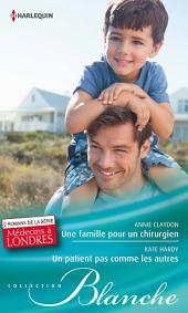 """Une famille pour un chirurgien - Un patient pas comme les autres: T5 & T6 - 2 romans de la série """"Médecins à Londres"""""""