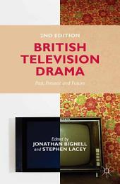 British Television Drama: Past, Present and Future, Edition 2