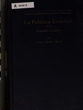 La politica exterior de los Estados Unidos: basada en declaraciones de presidentes y secretarios de estado de los Estados Unidos y de publicistas americanos