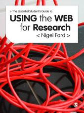 The Essential Guide to Using the Web for Research