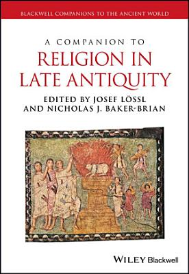 A Companion to Religion in Late Antiquity PDF