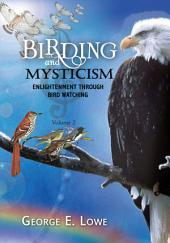 BIRDING AND MYSTICISM: ENLIGHTENMENT THROUGH BIRD-WATCHING-VOLUME #2, Volume 2