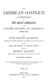 The American Conflict: a History of the Great Rebellion in the United States of America, 1860-'65: Its Causes, Incidents, and Results: Intended to Exhibit Especially Its Moral and Political Phases, with the Drift and Progress of American Opinion Respecting Human Slavery, from 1776 to the Close of the War for the Union, Volume 2