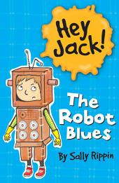 Hey Jack!:The Robot Blues: Volume 2