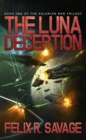 The Luna Deception (Sol System Renegades): The Solarian War Trilogy Book 1