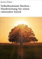 Selbstbestimmt Sterben   Handreichung f  r einen rationalen Suizid PDF