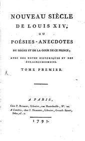 Nouveau Siècle De Louis XIV, Ou Poésies-Anecdotes Du Règne Et De La Cour De Ce Prince: Avec Des Notes Historiques Et Des Eclaircissemens, Volume1
