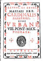 Illustr.mi et reuer.mi Maffaei s.r.e. cardinalis Barberini, nunc Vrbani 8. pont. max. Poemata