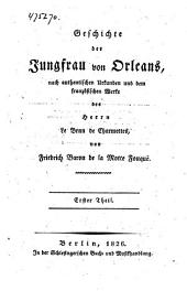 Geschichte der Jungfrau von Orleans: Nach authentischen Urkunden und dem französischen Werke des Le Brun de Charmettes, Band 2
