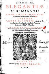Phrases, sive Elegantiae... auctiae, gallice factae, et in accomodatiora capita distributa, auctore Jacobo Gaultiero Annonaeensi...