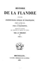 Histoire de la Flandre et de ses institutions civiles et politiques: jusqu'à l'année 1305