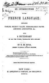 An Introduction to the French Language: Containing Fables, Select Tales, Remarkable Facts, Amusing Anecdotes, &c., with a Dictionary of All the Words, Translated Into English