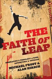 The Faith of Leap (Shapevine): Embracing a Theology of Risk, Adventure & Courage