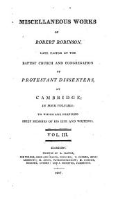 Miscellaneous works of Robert Robinson, late pastor of the Baptist Church and congregation of Protestant dissenters, at Cambridge: to which are prefixed brief memoirs of his life and writings, Volume 3