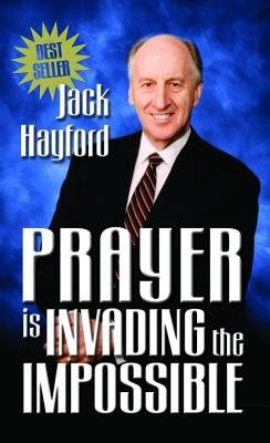 Prayer Is Invading the Impossible