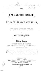 The Sea and the Sailer: Notes on France and Italy ; and Other Literary Remains of Rev. Walter Colton