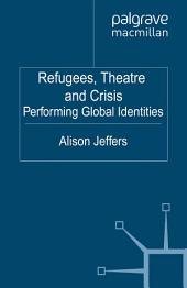 Refugees, Theatre and Crisis: Performing Global Identities