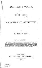 Eight Years in Congress, from 1857-1865: Memoir and Speeches