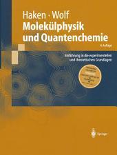 Molekülphysik und Quantenchemie: Einführung in die experimentellen und theoretischen Grundlagen, Ausgabe 4