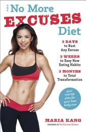 The No More Excuses Diet: 3 Days to Bust Any Excuse, 3 Weeks to Easy New Eating Habits, 3 Months to TotalTransformation