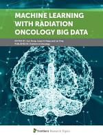 Machine Learning With Radiation Oncology Big Data