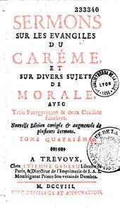 Sermons sur les Evangiles du Carême et sur divers sujets de morale, avec trois panégyriques et deux oraisons funèbres