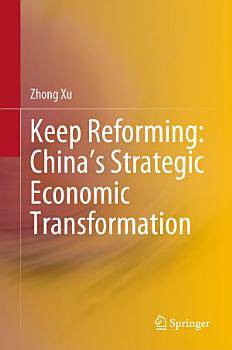 Keep Reforming  China   s Strategic Economic Transformation PDF