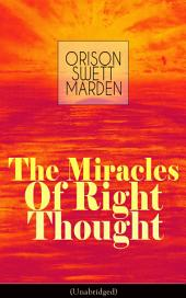 The Miracles of Right Thought (Unabridged): Unlock the Forces in the Great Within of Yourself: How to Strangle Every Idea of Deficiency, Imperfection or Inferiority - Achieve Self-Confidence and the Power within You