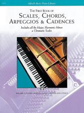 Scales, Chords, Arpeggios & Cadences - First Book: Piano Technique - Includes all the Major, Harmonic Minor & Chromatic Scales