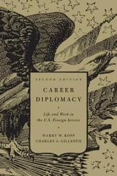 Career Diplomacy: Life and Work in the U.S. Foreign Service, Second Edition, Edition 2