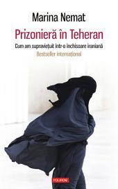 Prizonieră în Teheran. Cum am supraviețuit într-o închisoare iraniană