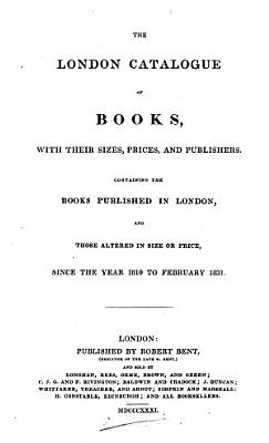 The London catalogue of books     containing the books published in London     since the year 1810 to February 1831  compiled by R  Bent   PDF