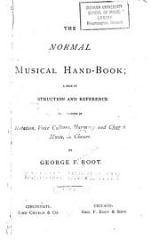 The Normal Musical Hand-book: A Book of Instruction and Reference for Teachers of Notation, Voice Culture, Harmony and Church Music, in Classes