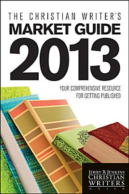 The Christian Writer s Market Guide 2013 PDF