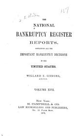 The National Bankruptcy Register Reports: Containing All the Important Bankruptcy Decisions in the United States, Volume 17